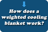 How does a weighted cooling blanket work?