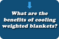 What are the Benefits of the Weighted Cooling Blankets?