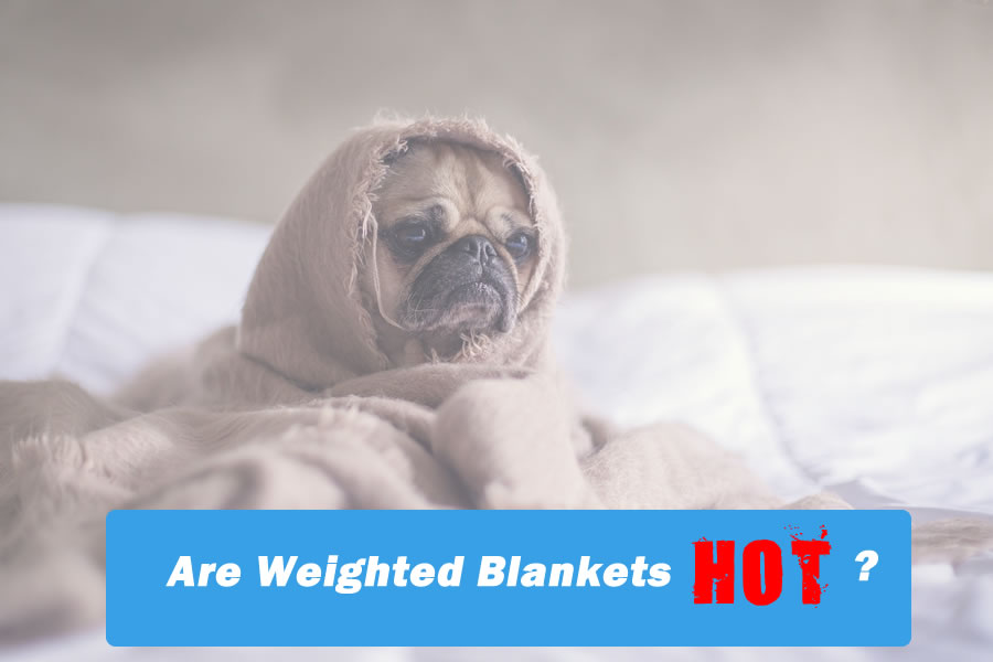 Are Weighted Blankets Hot?