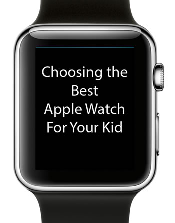 How to choose an apple watch for your kid